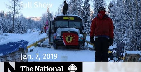 The National for January 7, 2019 — Canadian Detainees, Food Guide  Changes, B.C. Standoff