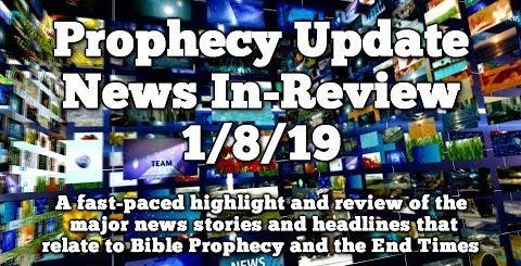 Prophecy Update End Times News Headlines  - 1/8/19