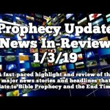Prophecy Update End Times News Headlines  - 1/3/19